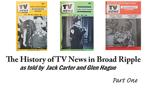 The History of TV News in Broad Ripple as told by Jack Carter and Glen Hague - part one