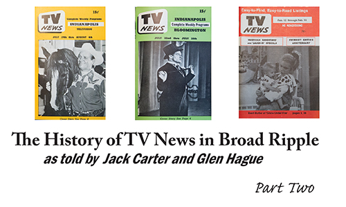 The History of TV News in Broad Ripple as told by Jack Carter and Glen Hague - part two